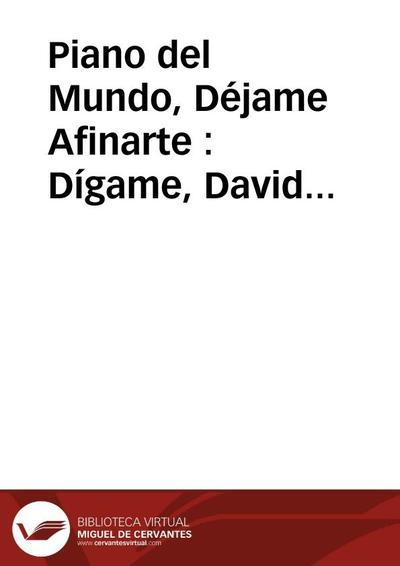 Piano del Mundo, Déjame Afinarte : Dígame, David Rosenmann-Taub, ¿Qué es Poesía? [Fragmentos]