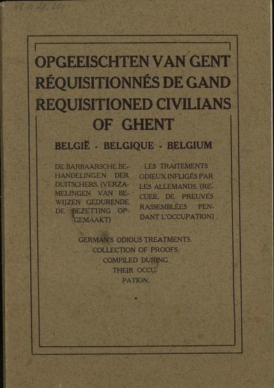 Opgeëischten van Gent België de barbaarsche behandelingen der Duitschers (verzamelingen van bewijzen gedurende de bezetting opgemaakt)