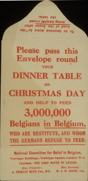[Enveloppe:] Please pass this envelope round your dinner table on Christmas day and help to feed 3.000.000 Belgians in Belgium, who are destitute, and whom the Germans refuse to feed