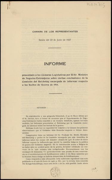 Informe presentado a las Cámaras Legislativas por El Sr. Ministro de Negocios Extranjeros sobre ciertas conclusiones de la Comisión del Reichstag encargada de informar respecto a los hechos de Guerra de 1914. Camara de los representantes. Sesión del 23 de Junio de 1927