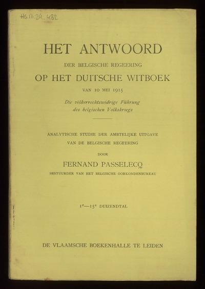 Het Antwoord der Belgische Regeering op het Duitsche Witboek van 10 Mei 1915 analytische studie der ambtelijke uitgave van de Belgische Regeering