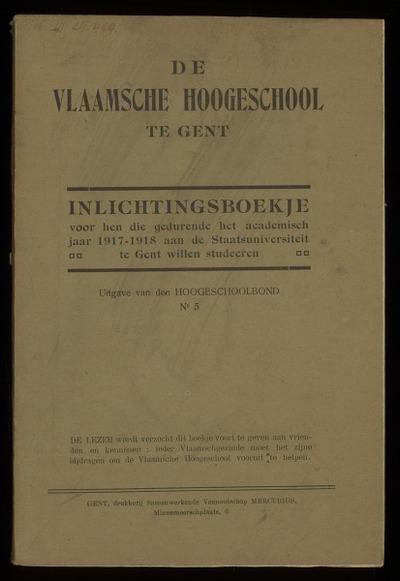 De Vlaamsche hoogeschool te Gent. Inlichtingsboekje voor hen die gedurende het academisch jaar 1917-1918 aan de Staatsuniversiteit te Gent willen studeeren