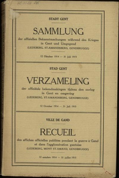 Stadt Gent. Sammlung der offiziellen Bekanntmachungen während des Krieges in Gent und Umgegend (Ledeberg, St-Amandsberg, Gendbrugge) 12 Oktober 1914- 31 Juli 1915