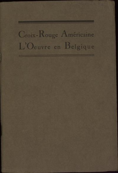 Croix-Rouge Américaine. L'Ouevre pour la Belgique sommaire des activités de la Commission pour la Belgique. Septembre, 1917 - decembre, 1918