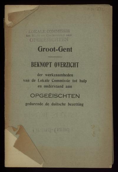 Groot-Gent. Beknopt overzicht der werkzaamheden van de Lokale Commissie tot hulp en onderstand aan opgeëischten gedurende de duitsche bezetting