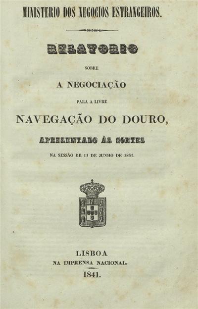 Relatorio sobre a navegação do Douro, apresentado ás Cortes : na sessão de 11 de Junho de 1841 (nº 268) / Ministerio dos Negocios Estrangeiros; Rodrigo da Fonseca Magalhães