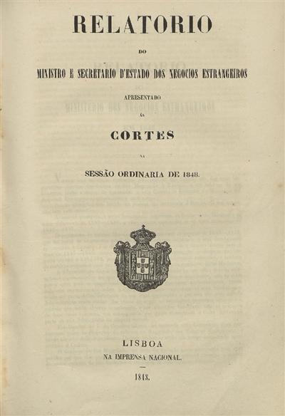Relatorio do Ministro e Secretario d'Estado dos Negocios Estrangeiros apresentado ás Cortes : na sessão ordinaria de 1848 (25 de Janeiro de 1848) / Ministerio dos Negocios Estrangeiros; Duque de Saldanha