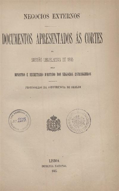 Documentos apresentados ás Cortes na sessão legislativa de 1885 : pelo Ministro e Secretario d' Estado dos Negócios Estrangeiros : Protocollos da Conferencia de Berlim / Ministério dos Negocios Estrangeiros