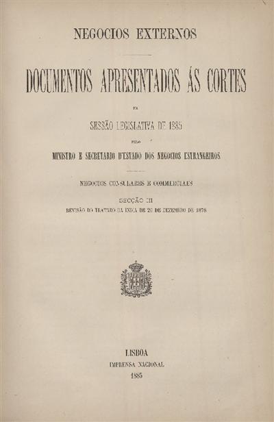 Documentos apresentados ás Cortes na sessão legislativa de 1885 : pelo Ministro e Secretario d' Estado dos Negócios Estrangeiros : Negocios Consulares e Commerciaes : Secção III : Revisão do Tratado da India de 26 de Dezembro de 1878 / Ministério dos Negocios Estrangeiros
