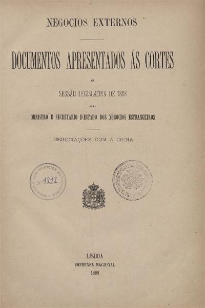 Documentos apresentados ás Cortes na sessão legislativa de 1888 : pelo Ministro e Secretario d' Estado dos Negócios Estrangeiros : Negociações com a China / Ministério dos Negocios Estrangeiros