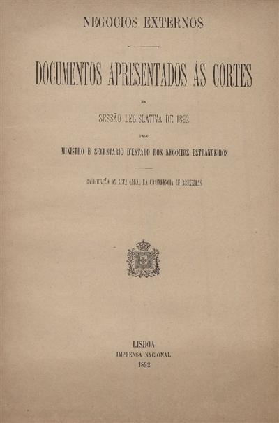 Documentos apresentados ás Cortes na sessão legislativa de 1892 : pelo Ministro e Secretario d' Estado dos Negócios Estrangeiros: Ratificação da Acta Geral da Conferencia de Bruxellas / Ministério dos Negócios Estrangeiros