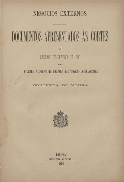 Documentos apresentados ás Cortes : na sessão legislativa de 1893: pelo Ministro e Secretario d' Estado dos Negócios Estrangeiros: Contenda de Moura / Ministério dos Negócios Estrangeiros