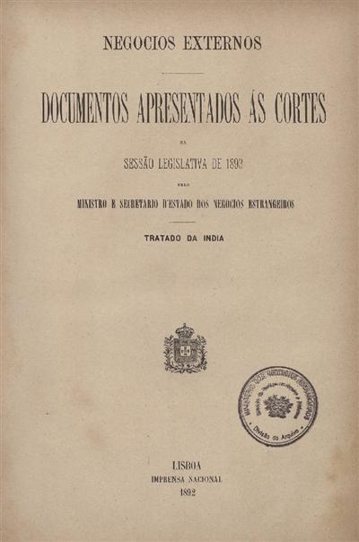Documentos apresentados ás Cortes na sessão legislativa de 1893 : pelo Ministro e Secretario d' Estado dos Negócios Estrangeiros : Tratado da India / Ministério dos Negocios Estrangeiros
