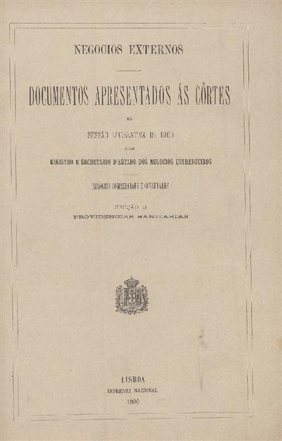 Documentos apresentados ás Cortes : na Sessão Legislativa de 1900: pelo Ministro e Secretario d' Estado dos Negocios Estrangeiros: Negocios commerciaes e consulares: Secção II: Providencias sanitarias / Ministerio dos Negocios Estrangeiros
