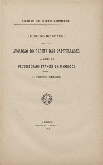 Documentos diplomáticos : relativos à abolição do regime das capitulações na zona do protectorado francês em Marrocos : 3 de Novembro de 1911 - 6 de Abril de 1916 / Ministerio dos Negocios Estrangeiros