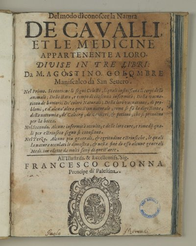 Del modo di conoscer la natura de'caualli et le medicine appartenenti a loro. Diuise in tre libri da M. Agostino Colombre ..