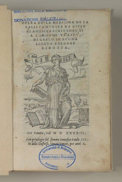 Opera della medicina de caualli composta da diuersi antichi scrittori, et a commune vtilità di greco in buona lingua volgare ridotta