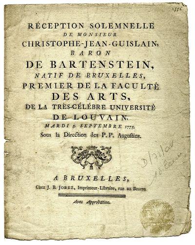 Réception solemnelle de Monsieur Christophe- J.ean-Guislain, baron de Bartenstein, natif de Bruxelles, premier de la faculté des Arts, de la très-célébre université de Louvain.