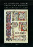 Catálogo dos códices da livraria de mão do Mosteiro de Santa Cruz de Coimbra na Biblioteca Pública Municipal do Porto