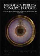 Biblioteca Pública Municipal do Porto : exposição no 150º aniversário da sua fundação