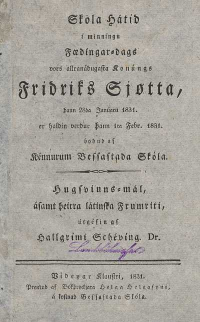Skóla-hátíd í minníngu Fædíngar-dags vors allranádugasta Konúngs Fridriks Sjøtta, þann 28da Janúarii 1831. er haldin verdur þann 1ta Febr. 1831. bodud af Kénnurum Bessastada Skóla :