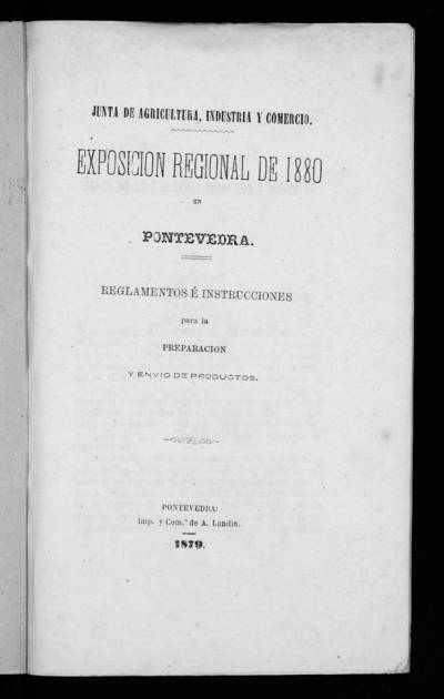 Exposición Regional de 1880 en Pontevedra : reglamentos e instrucciones para la preparación y envío de productos