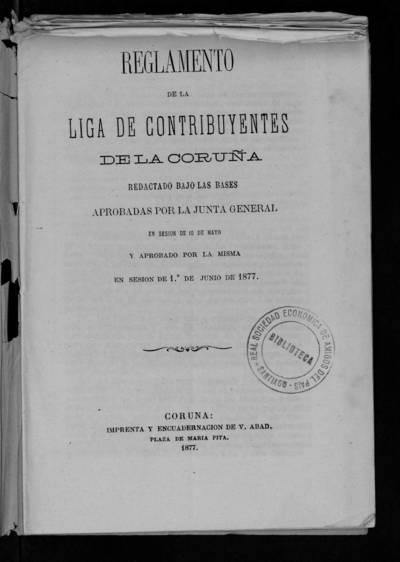 Reglamento de la Liga de Contribuyentes de La Coruña : redactado bajo las bases aprobadas por la Junta General en sesión de 10 de mayo y aprobado por la misma en sesión de 1{486} de junio de 1877.