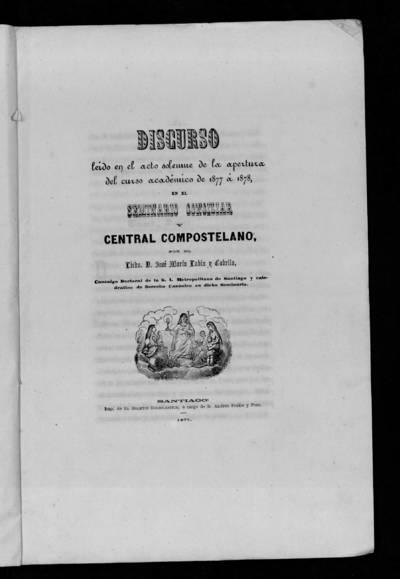 Discurso leído en el acto solemne de la apertura del curso académico de 1877 a 1878 en el Seminario Conciliar y Central Compostelano