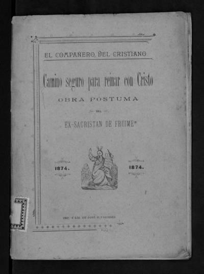 El Compañero del Cristiano : Camino seguro para reinar con Cristo : Obra póstuma del Ex-Sacristán de Fruime.