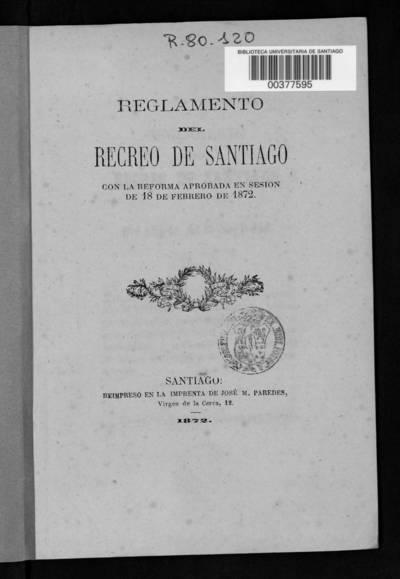 Reglamento del Recreo de Santiago : en la reforma aprobada en sesión de 18 de febrero de 1872.