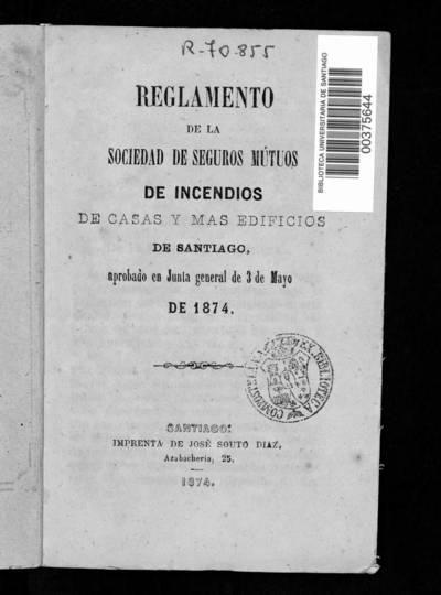 Reglamento de la Sociedad de Seguros Mutos de Incendios de casas y mas edificios de Santiago : Aprobado en Junta General de 3 de mayo de 1874.
