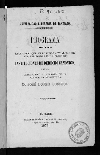 Programa de las lecciones, que en el curso actual han de ser explicadas en la clase de Instituciones de Derecho Canónico.