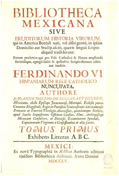 Bibliotheca mexicana sive eruditorum Historia virorum qui in America Boreali nati vel alibi geniti...