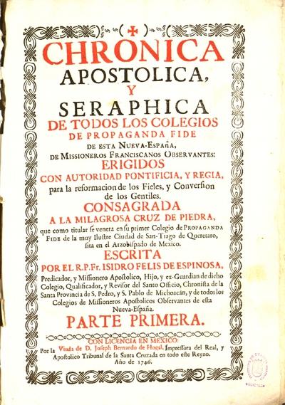 Cronica apostolica y seraphica de todos los Colegios de Propaganda Fide de esta Nueva-España de missioneros Franciscanos Observantes...