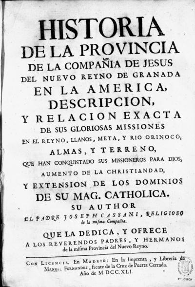 Historia de la provincia de la Compañia de Jesus del Nuevo Reyno de Granada en la America descripcion y relacion exacta de sus gloriosas missiones...