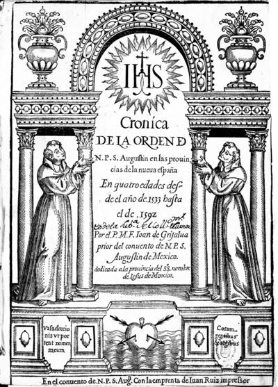 Cronica de la Orden [de] N.P.S. Augustin en las prouincias de la nueua españa en quatro edades desde el año de 1533 hasta el de 1592