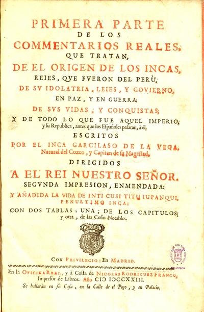 Primera parte de los Commentarios reales : que tratan de el origen de los Incas, reies que fueron del Perù... y de todo lo que fue aquel imperio y su republica antes que los españoles pasaran a èl