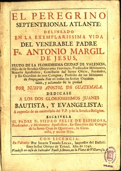 El peregrino septentrional atlante delineado en la exemplarissima vida del venerable padre Fr. Antonio Margil de Jesus...