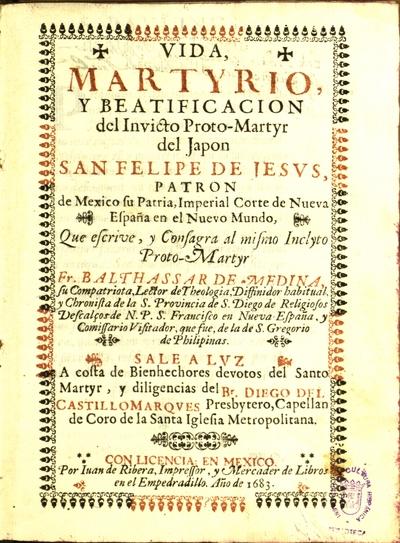 Vida, martyrio y beatificacion del invicto proto-martyr del Japon San Felipe de Jesus, patron de Mexico...