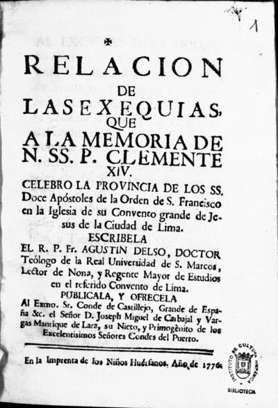 Relacion de las exequias, que a la memoria de N.SS.P. Clemente XIV celebro la provincia de los SS. Doce Apóstoles de la Orden de S. Francisco en la Iglesia de su Convento grande de Jesus de la ciudad de Lima