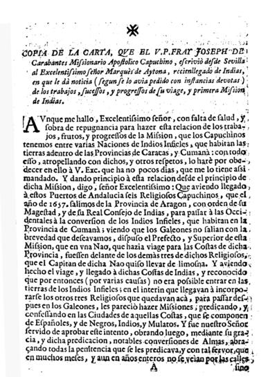 Copia de la carta que el V.P. fray Joseph de Carabantes,... Capuchino, escriviò desde Sevilla al... Marqués de Aytona, recienllegado de Indias en que le dà noticia... de los trabajos, sucessos y progressos de su viage y primera mission de Indias