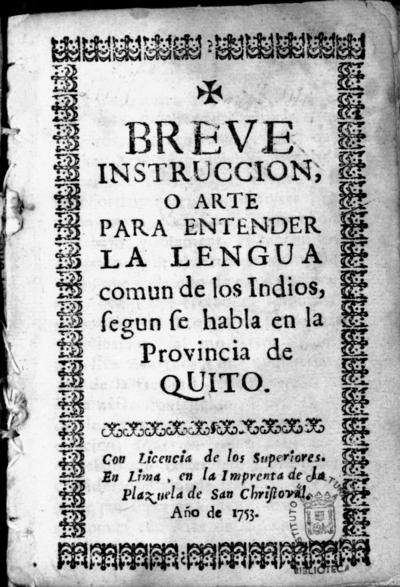 Breve instruccion, o arte para entender la lengua comun de los indios segun se habla en la provincia de Quito