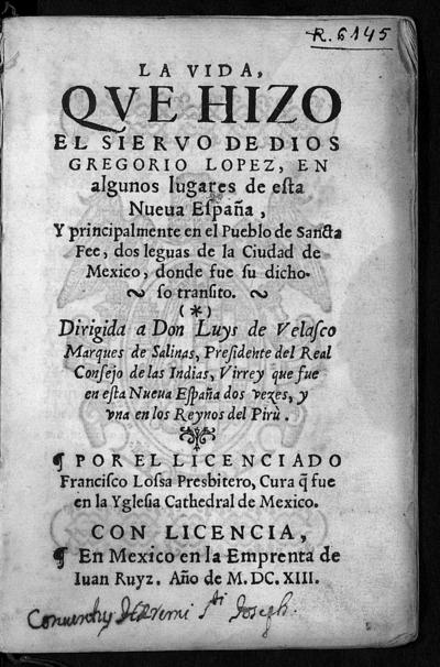 La vida, que hizo el siervo de Dios Gregorio Lopez, en algunos lugares de esta Nueua España, y principalmente en el pueblo de Sancta Fee, donde fue su dichoso transito...