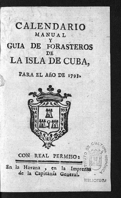 Calendario manual y guia de forasteros de la isla de Cuba, para el año de 1793