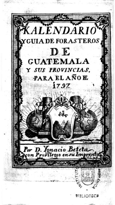 Kalendario y guia de forasteros de Guatemala y sus provincias, para el año de 1797