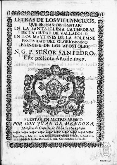 Letras de los villancicos, que se han de cantar en la santa iglesia cathedral de la ciudad de Valladolid, en los maytines de la solemene festividad del gloriosissimo principe de los apostoles, N.G.P. señor San Pedro este presente año de 1767