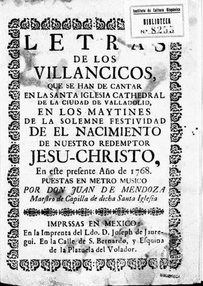 Letras de los villancicos, que se han de cantar en la santa iglesia cathedral de la ciudad de Valladolid, en los maytines de la solemne festividad de el nacimiento de nuestro redemptor Jesu-Christo en este presente año de 1768