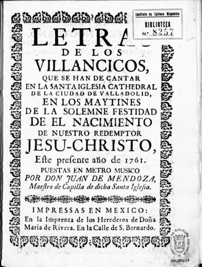 Letras de los villancicos, que se han de cantar en la santa iglesia cathedral de la ciudad de Valladolid, en los maytines de la solemne festidad [sic] de el nacimiento de nuestro redemptor Jesu-Christo este presente año de 1761