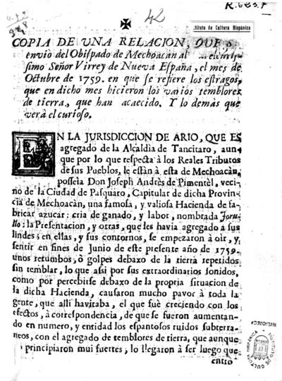 Copia de una relacion, que se enviò del Obispado de Mechoacàn al exelentissimo señor virrey de Nueva España, el mes de octubre de 1759 en que se refiere los estragos, que en dicho mes hicieron los varios temblores de tierra que han acaecido. Y los demàs que verà el curioso...
