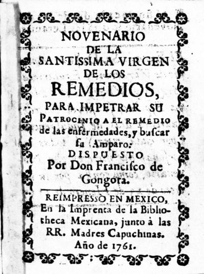 Novenario de la Santissima Virgen de los Remedios para impetrar su patrocinio a el remedio de las enfermedades y buscar su amparo